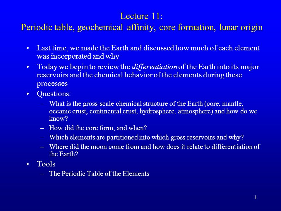 Lecture 11: Periodic table, geochemical affinity, core formation, lunar origin