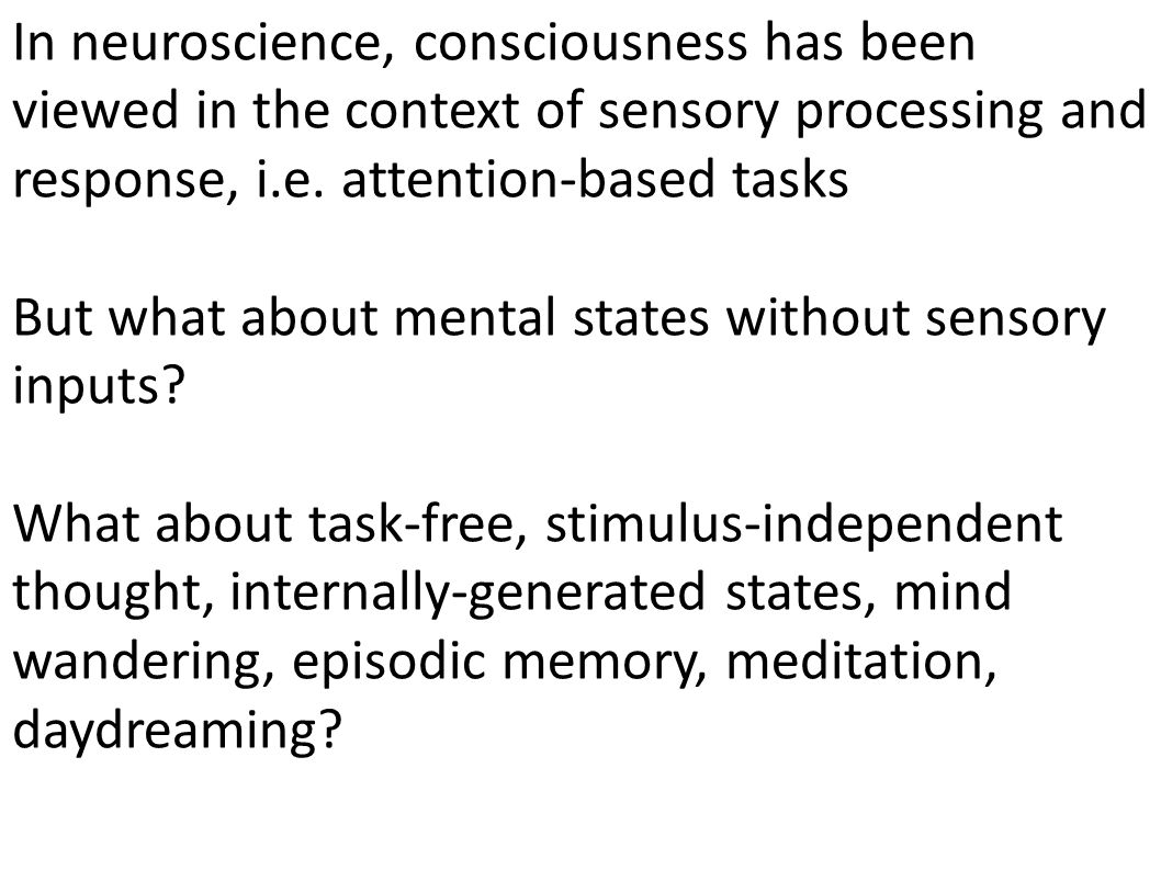 In neuroscience, consciousness has been viewed in the context of sensory processing and response, i.e. attention-based tasks