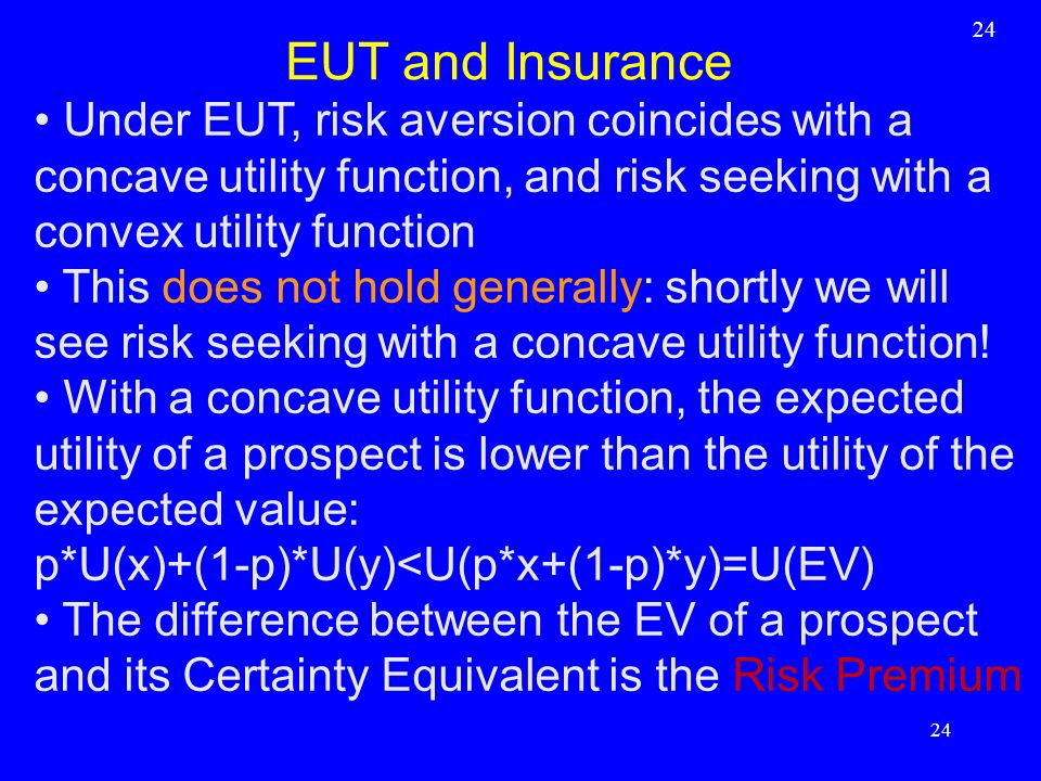 24 EUT and Insurance. Under EUT, risk aversion coincides with a concave utility function, and risk seeking with a convex utility function.