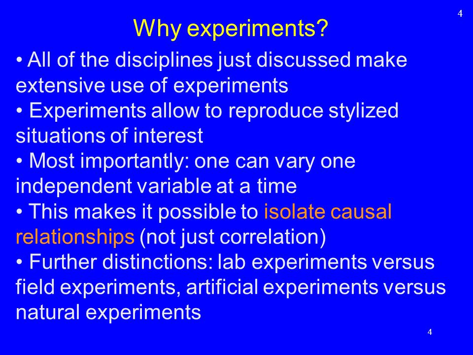 4 Why experiments All of the disciplines just discussed make extensive use of experiments.