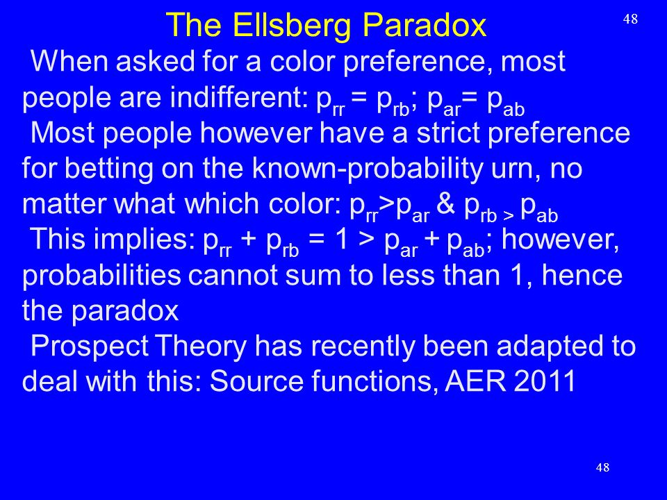 The Ellsberg Paradox 48. When asked for a color preference, most people are indifferent: prr = prb; par= pab.