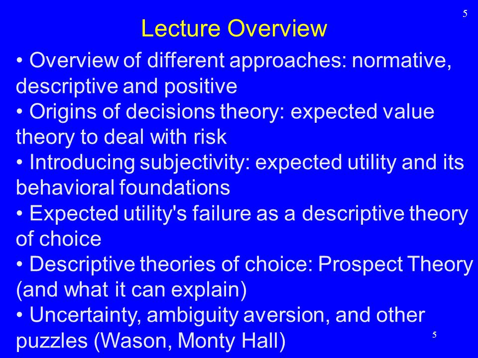 5 Lecture Overview. Overview of different approaches: normative, descriptive and positive.