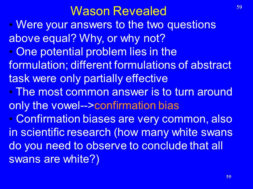 Wason Revealed 59. Were your answers to the two questions above equal Why, or why not