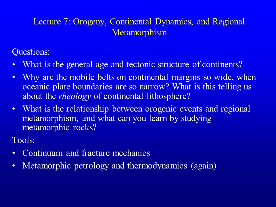 Lecture 7: Orogeny, Continental Dynamics, and Regional Metamorphism