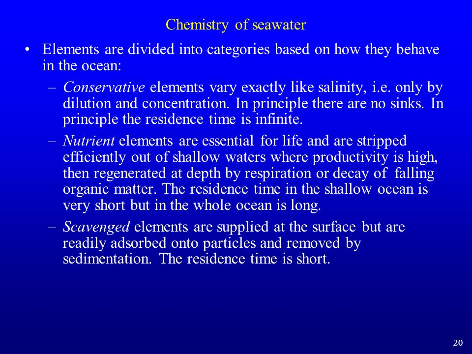 Chemistry of seawaterElements are divided into categories based on how they behave in the ocean: