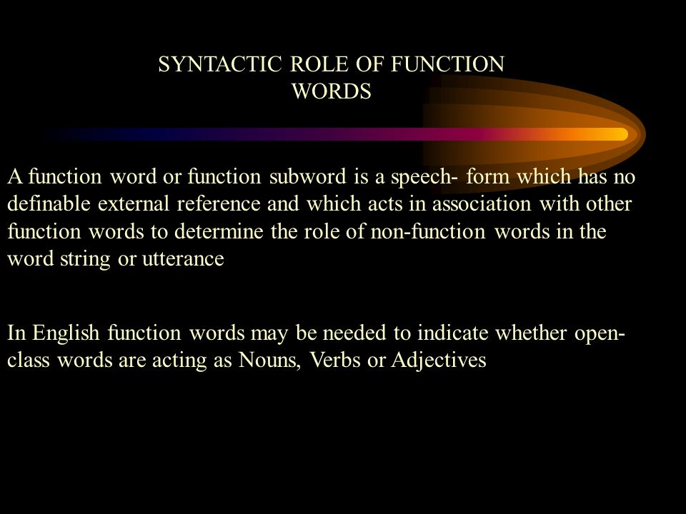 SYNTACTIC ROLE OF FUNCTION WORDS
