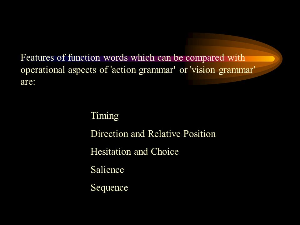 Features of function words which can be compared with operational aspects of action grammar or vision grammar are: