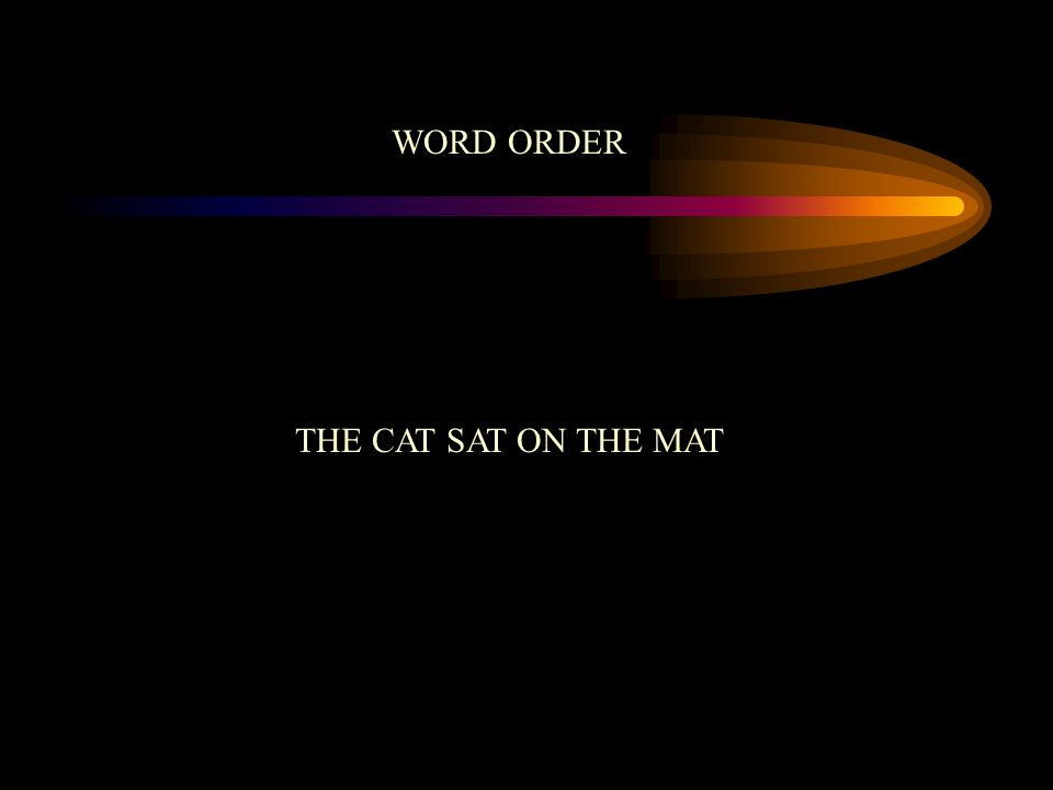 WORD ORDER THE CAT SAT ON THE MAT