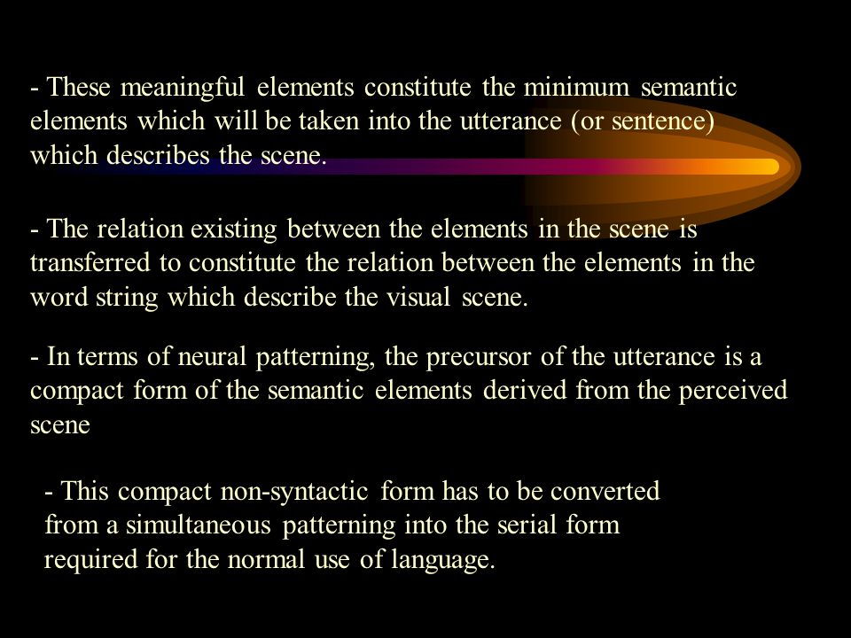 - These meaningful elements constitute the minimum semantic elements which will be taken into the utterance (or sentence) which describes the scene.