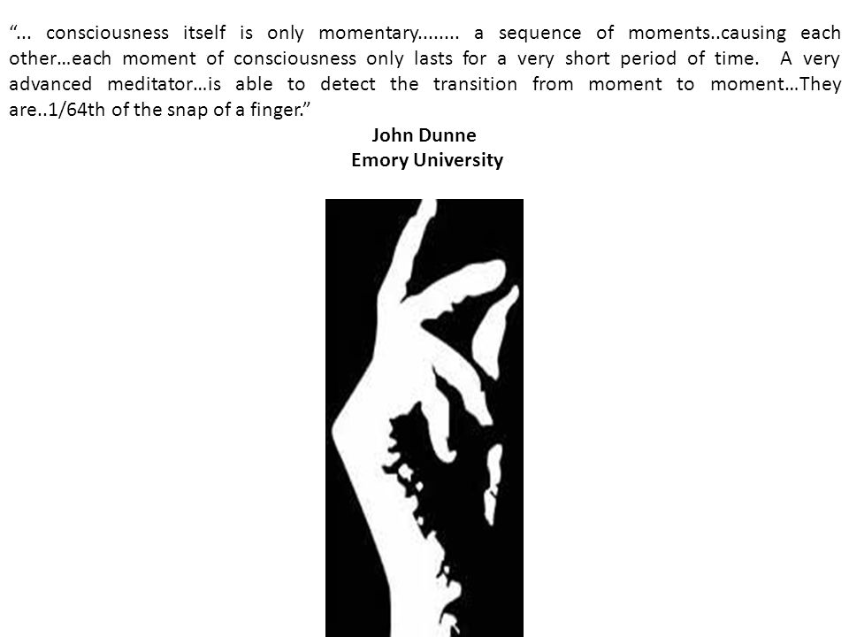 . consciousness itself is only momentary. a sequence of moments