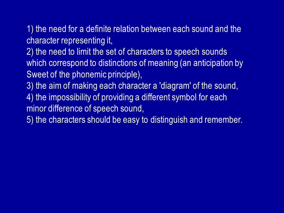 1) the need for a definite relation between each sound and the character representing it,