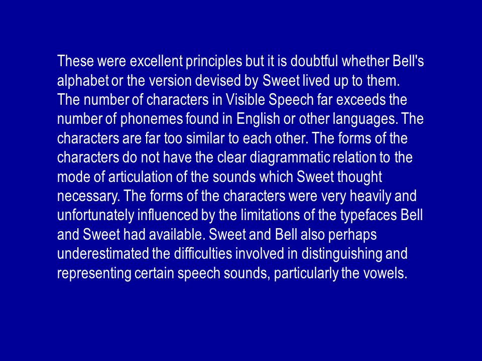 These were excellent principles but it is doubtful whether Bell s alphabet or the version devised by Sweet lived up to them.