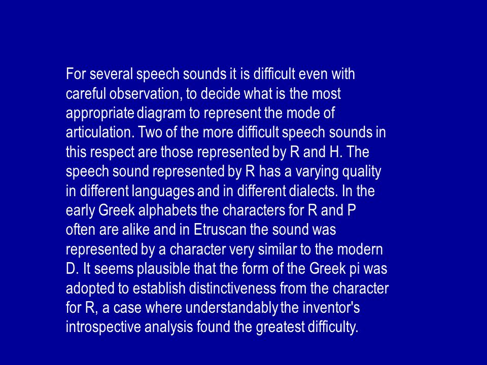 For several speech sounds it is difficult even with careful observation, to decide what is the most appropriate diagram to represent the mode of articulation.