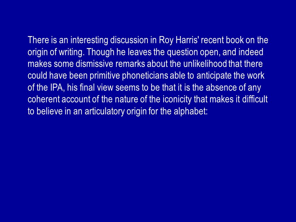 There is an interesting discussion in Roy Harris recent book on the origin of writing.