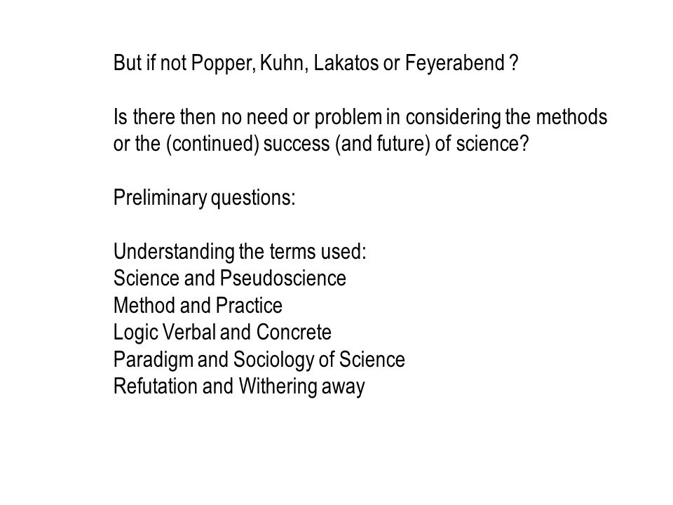 But if not Popper, Kuhn, Lakatos or Feyerabend