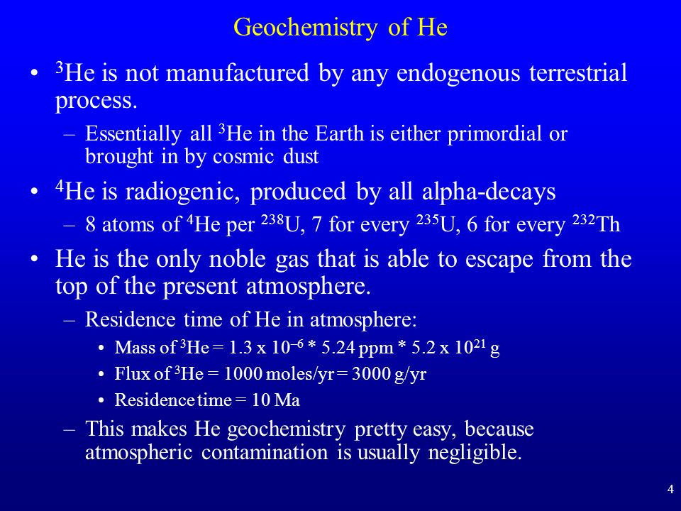 3He is not manufactured by any endogenous terrestrial process.