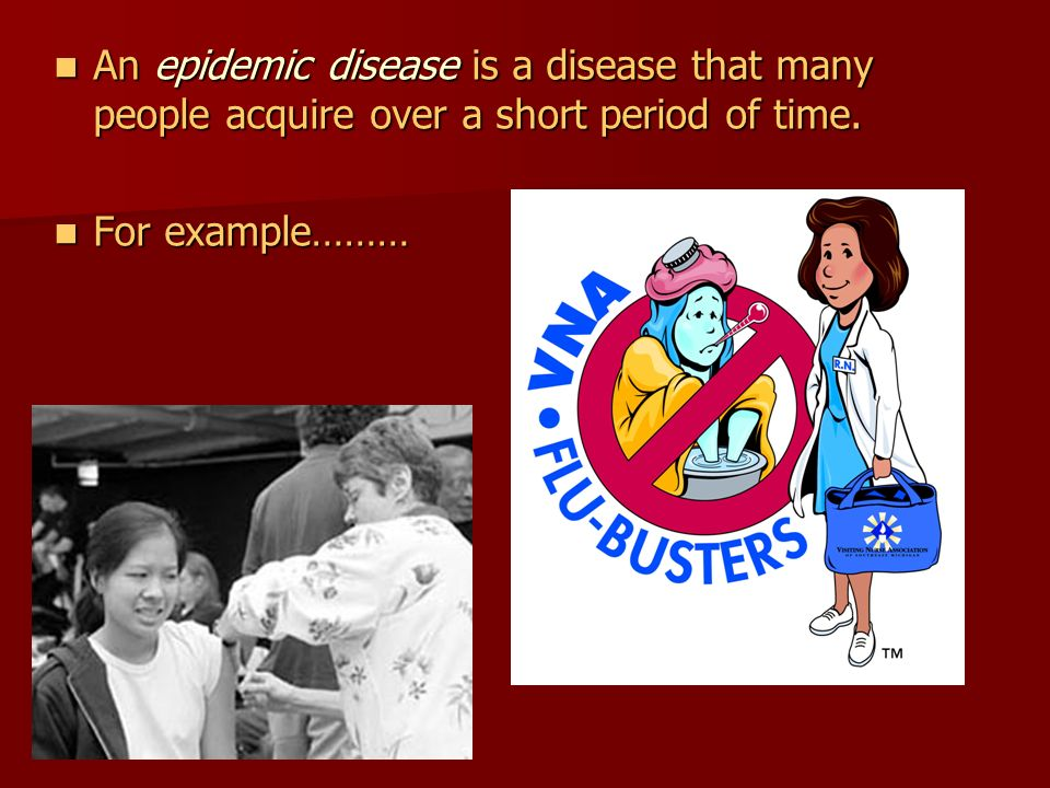 An epidemic disease is a disease that many people acquire over a short period of time.