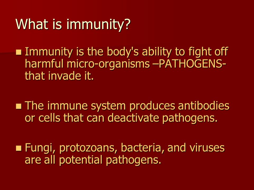 What is immunity Immunity is the body s ability to fight off harmful micro-organisms –PATHOGENS- that invade it.