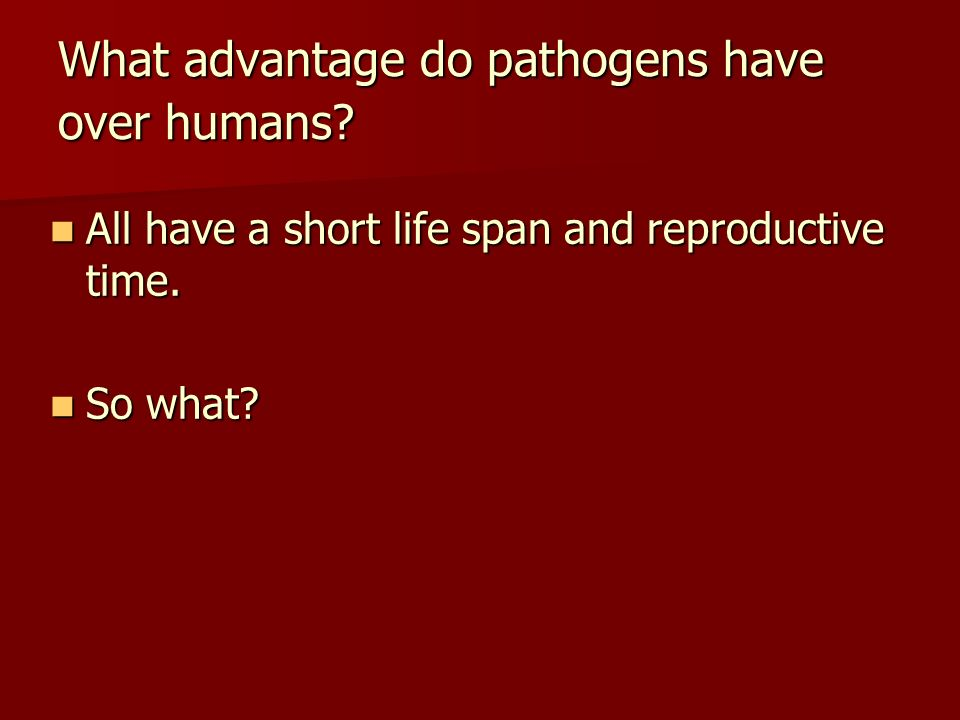 What advantage do pathogens have over humans