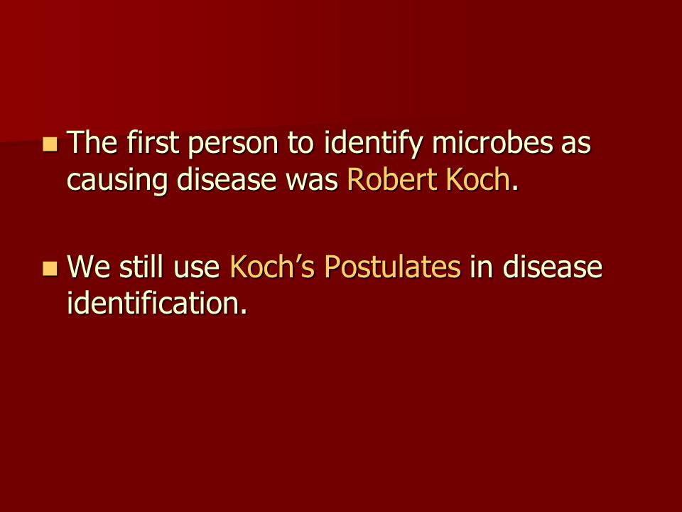 The first person to identify microbes as causing disease was Robert Koch.