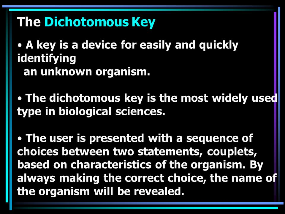 The Dichotomous Key A key is a device for easily and quickly identifying. an unknown organism.