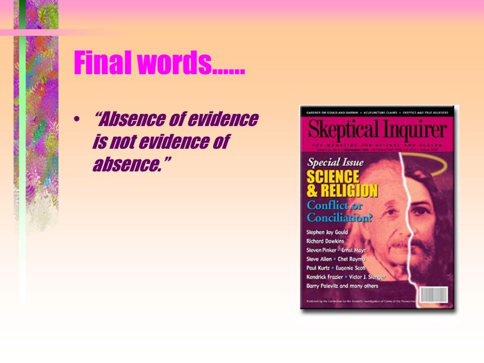 Final words…... Absence of evidence is not evidence of absence.