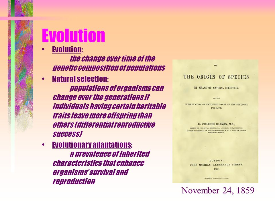 Evolution Evolution: the change over time of the genetic composition of populations.