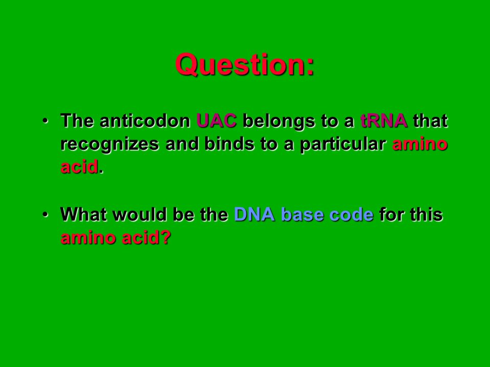Question:The anticodon UAC belongs to a tRNA that recognizes and binds to a particular amino acid.