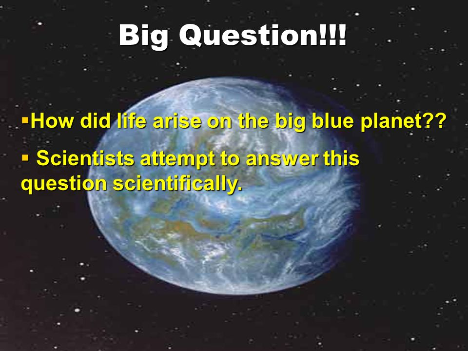 Big Question!!! How did life arise on the big blue planet