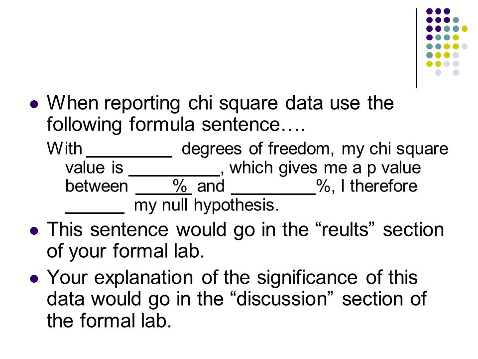 When reporting chi square data use the following formula sentence….