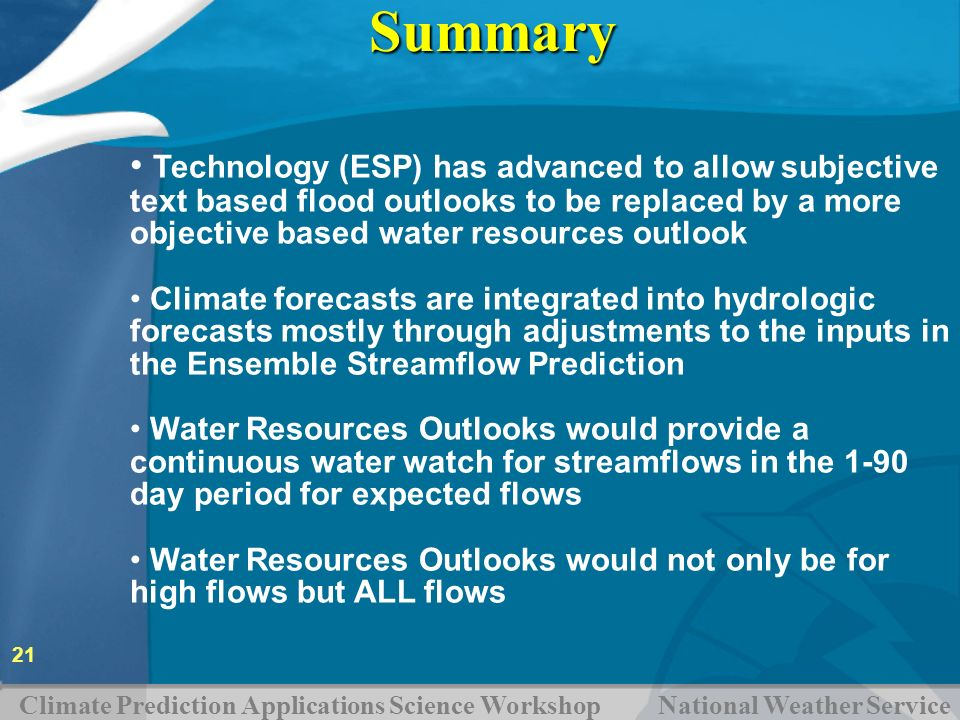 Summary Technology (ESP) has advanced to allow subjective text based flood outlooks to be replaced by a more objective based water resources outlook.