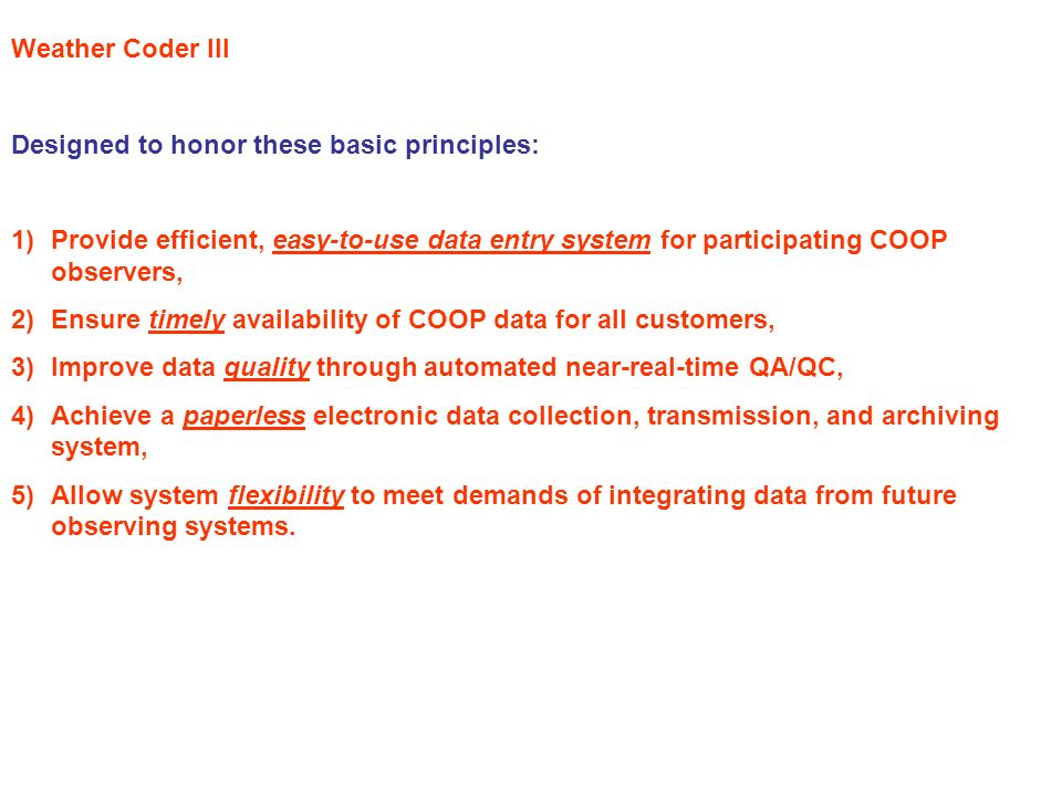 Weather Coder III Designed to honor these basic principles: Provide efficient, easy-to-use data entry system for participating COOP observers,