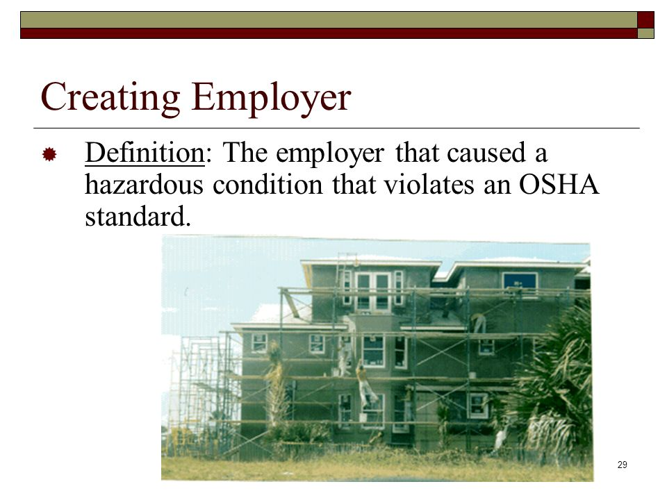 Creating Employer Definition: The employer that caused a hazardous condition that violates an OSHA standard.