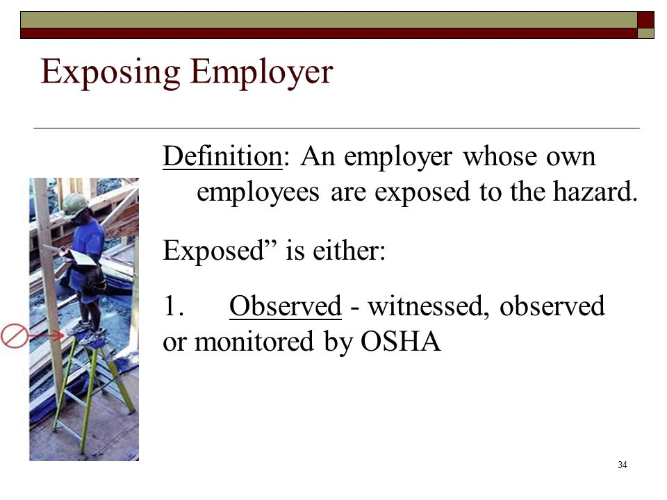 Exposing Employer Definition: An employer whose own employees are exposed to the hazard. Exposed is either: