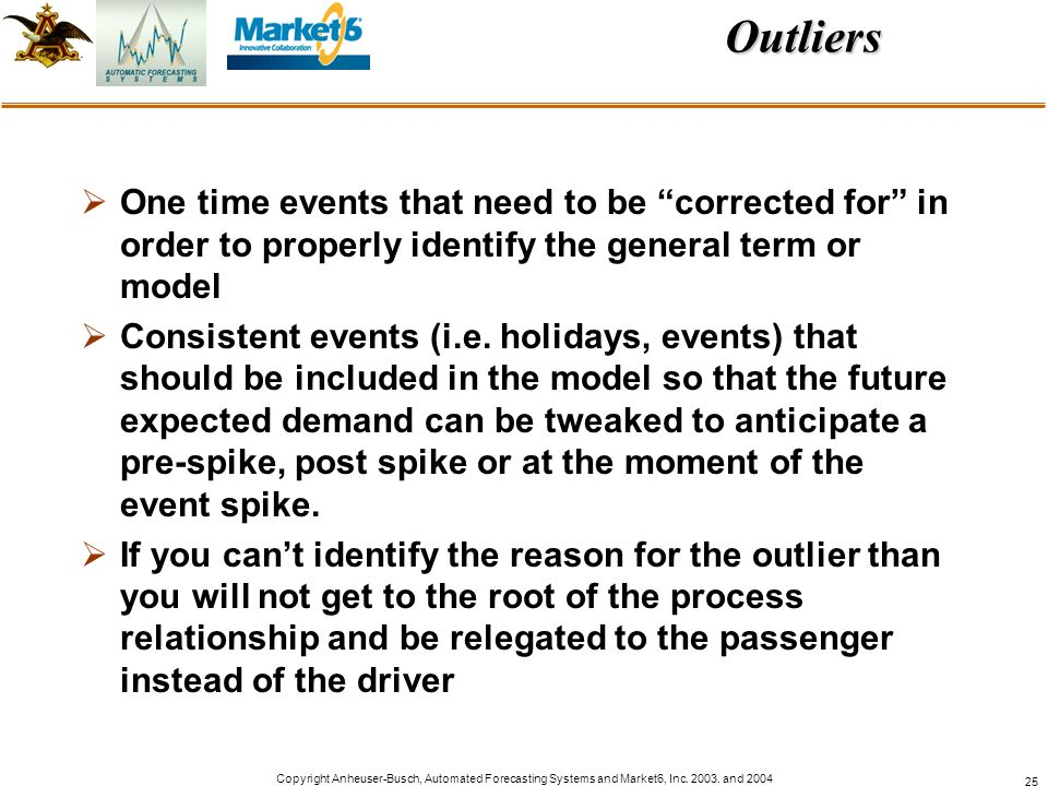 Outliers One time events that need to be corrected for in order to properly identify the general term or model.