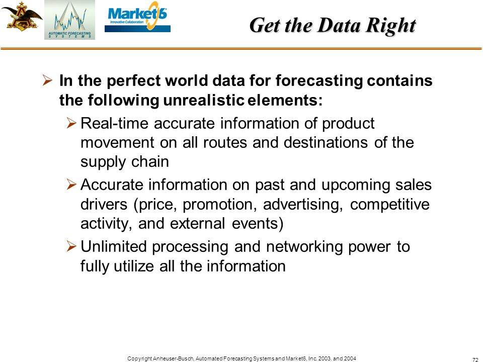 Get the Data Right In the perfect world data for forecasting contains the following unrealistic elements: