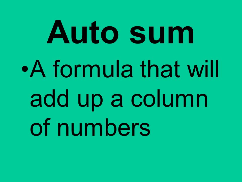 Auto sum A formula that will add up a column of numbers