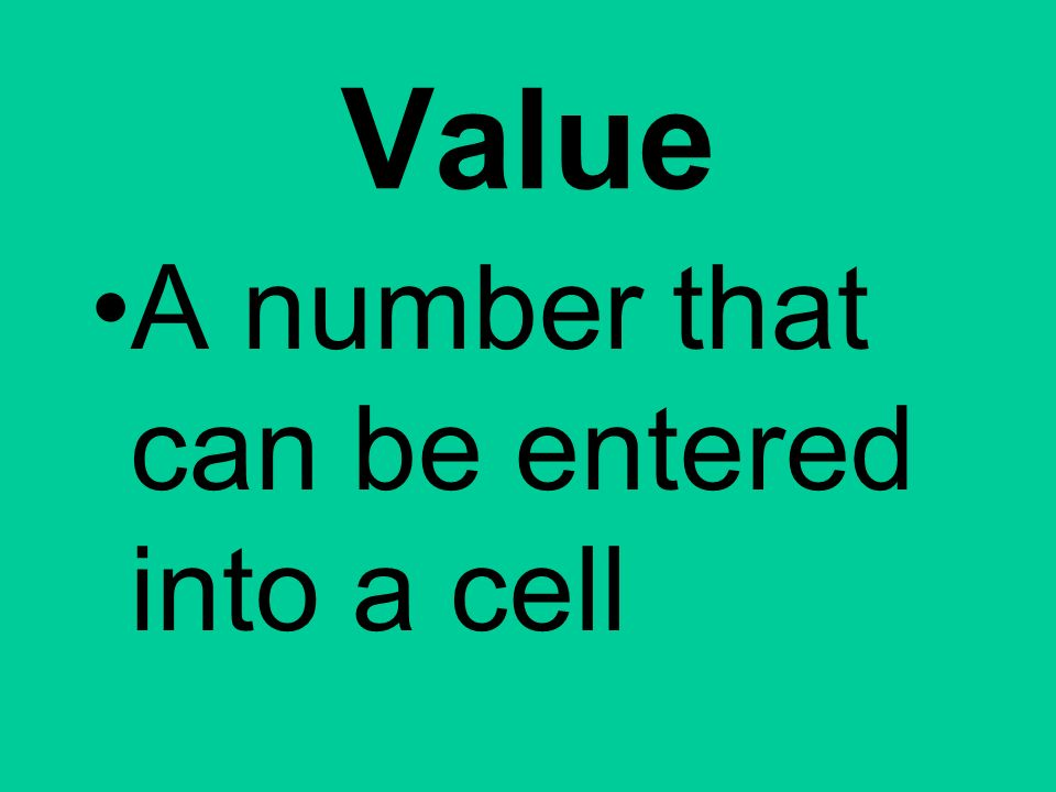 Value A number that can be entered into a cell