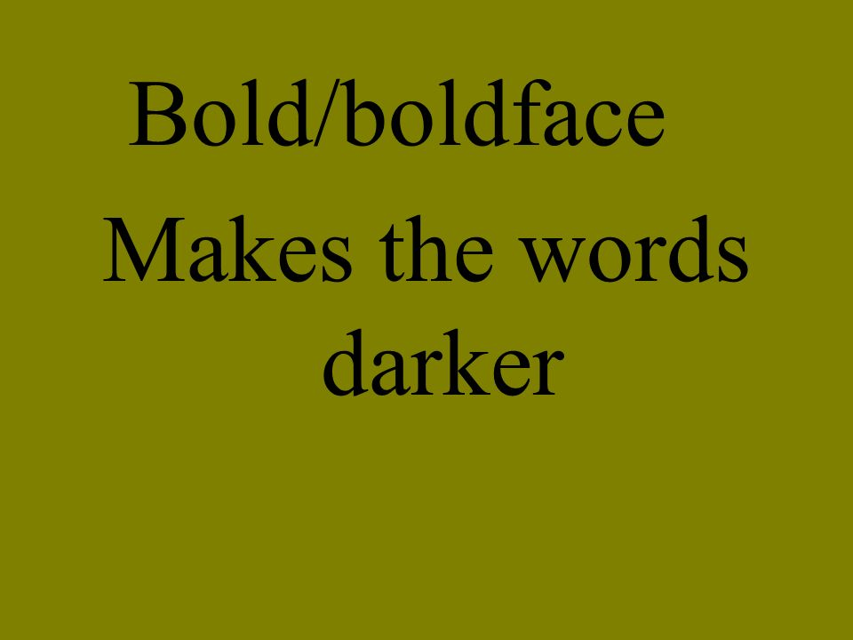 Bold/boldface Makes the words darker