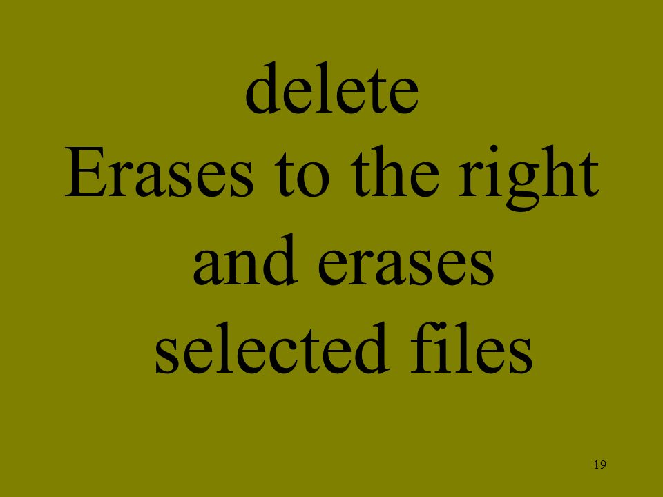 Erases to the right and erases selected files