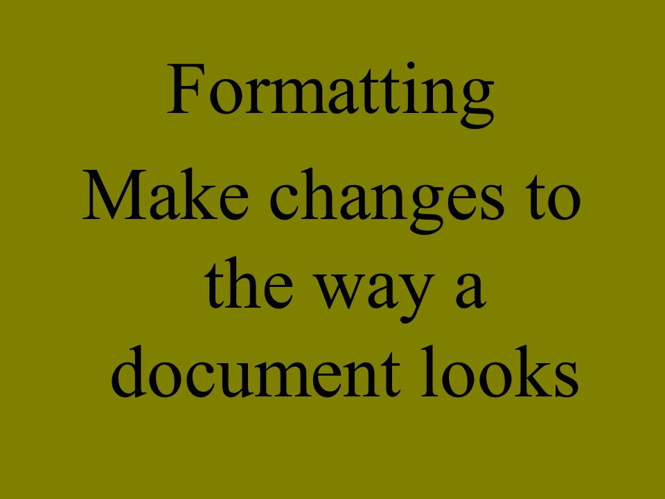 Make changes to the way a document looks