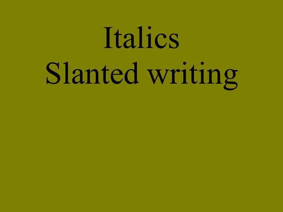 Italics Slanted writing