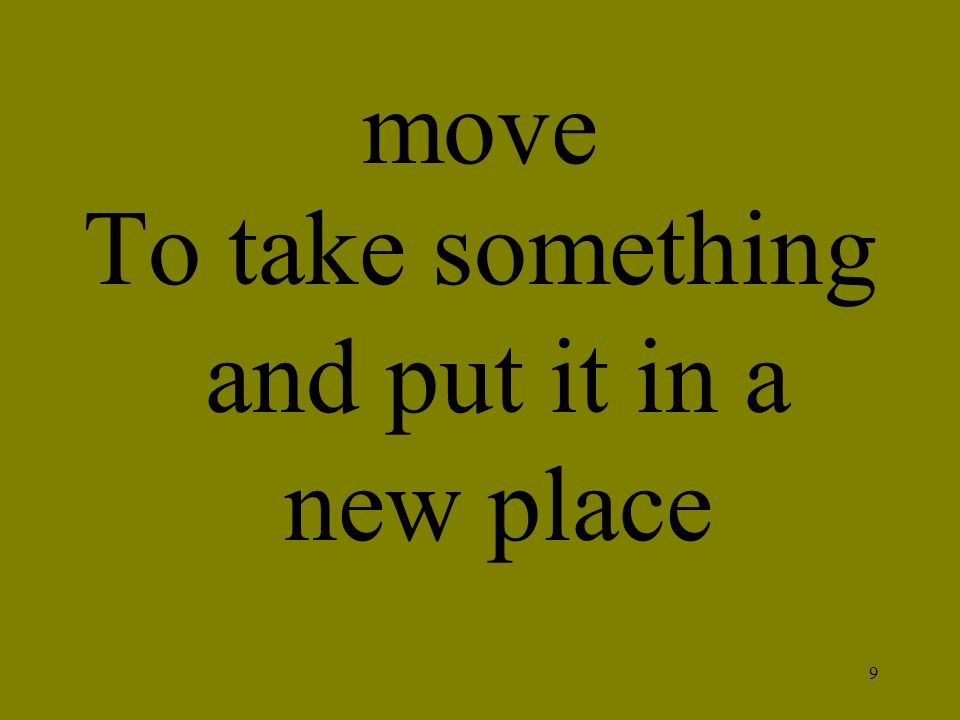 To take something and put it in a new place