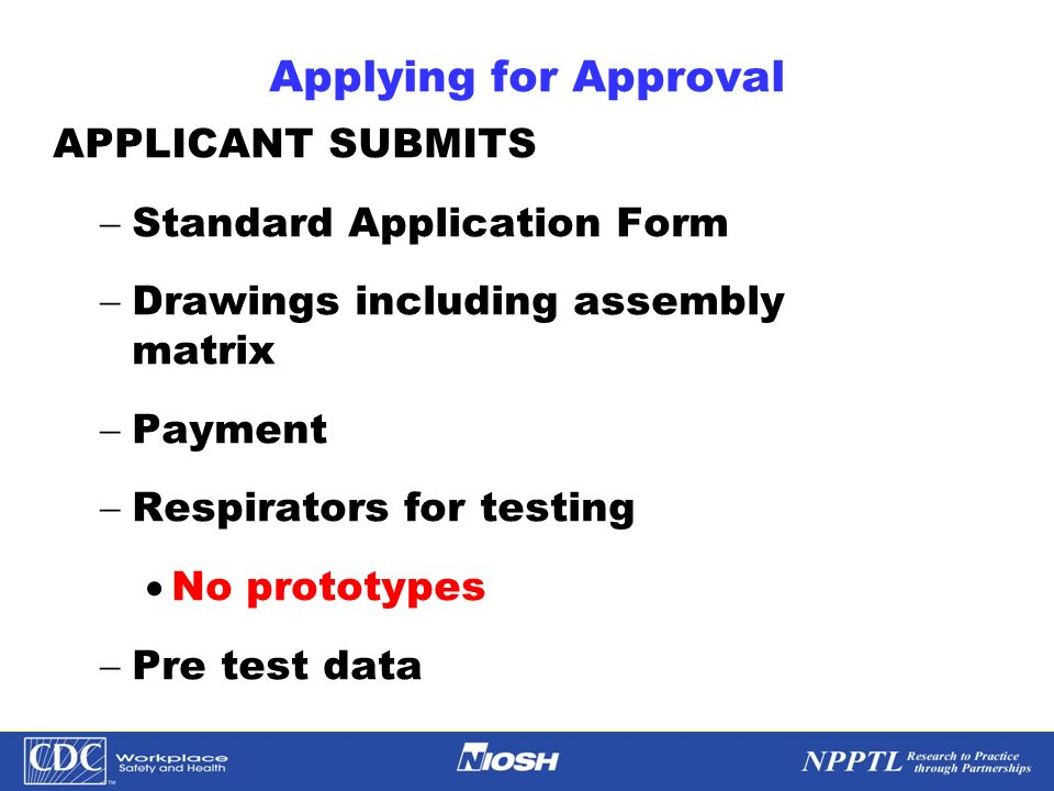Applying for Approval APPLICANT SUBMITS Standard Application Form