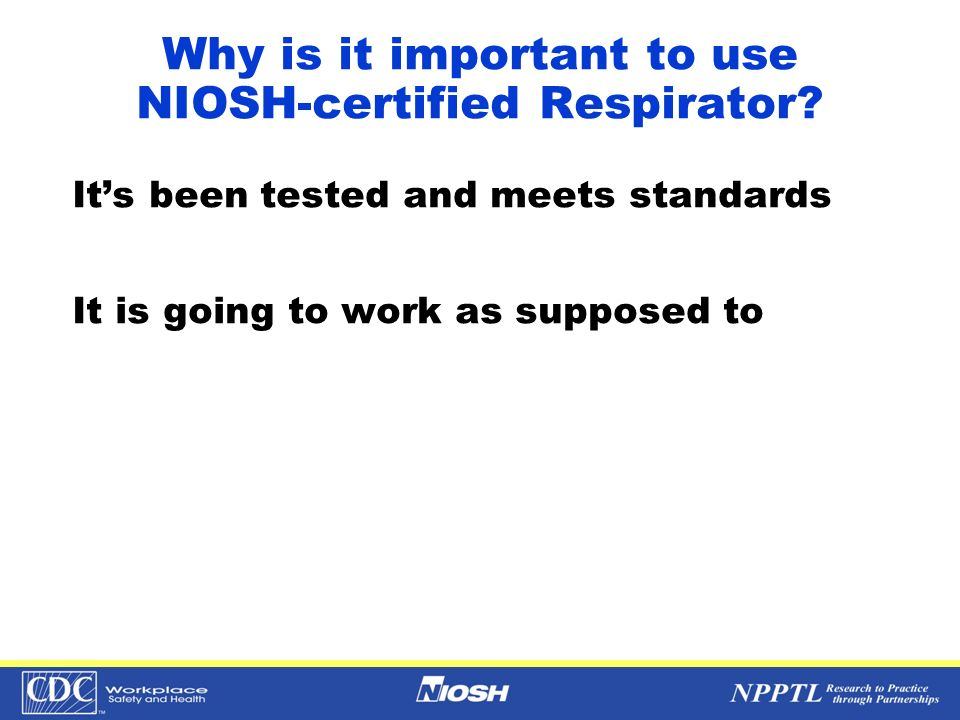 Why is it important to use NIOSH-certified Respirator
