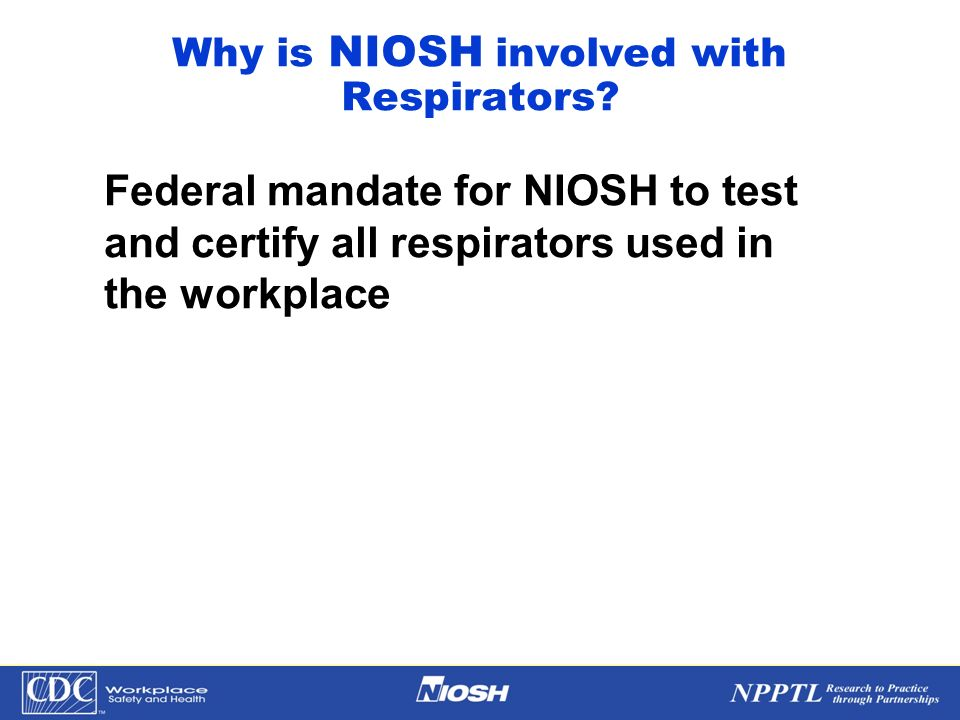Why is NIOSH involved with Respirators