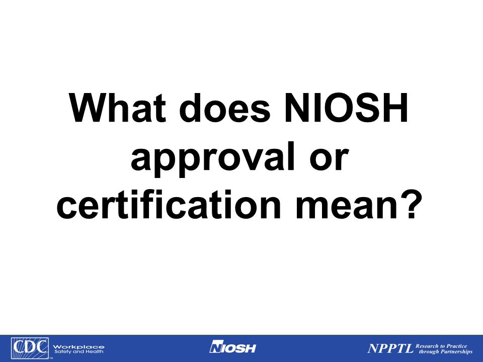 What does NIOSH approval or certification mean