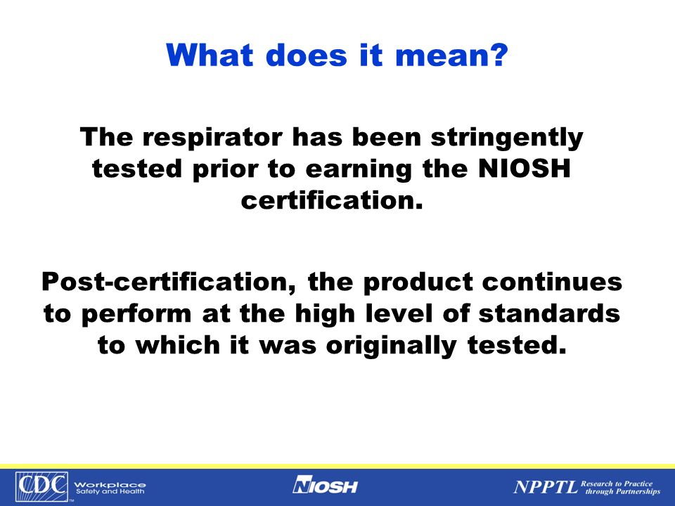 What does it mean The respirator has been stringently tested prior to earning the NIOSH certification.