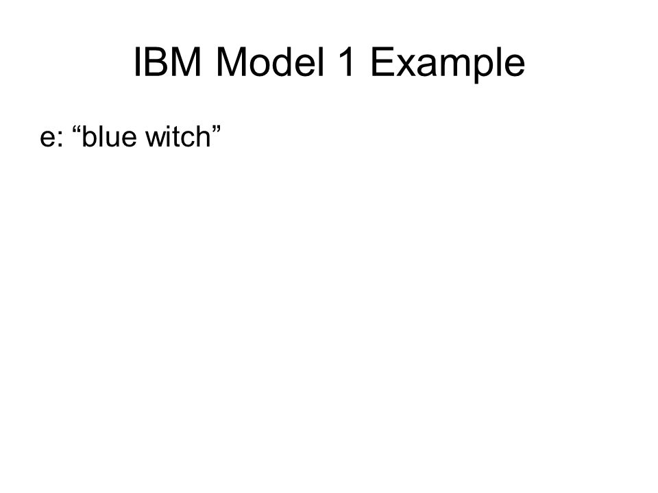 IBM Model 1 Example e: blue witch