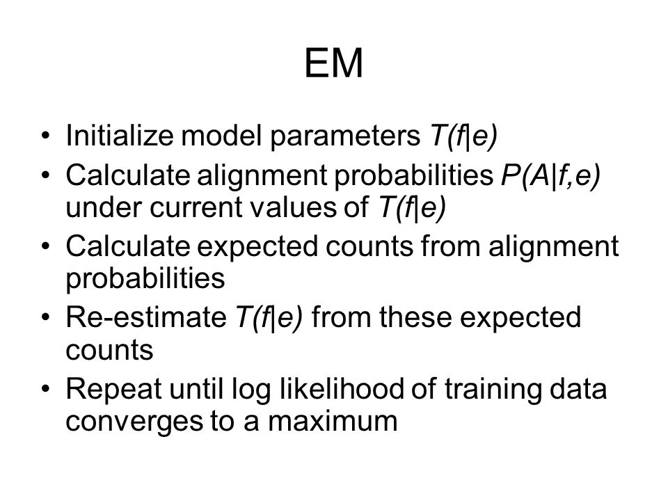 EM Initialize model parameters T(f|e)